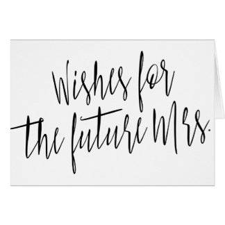 """Simple calligraphy """"Wishes for the future Mrs."""" Card"""