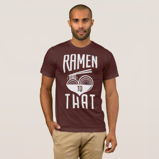 Simple Design Ramen To That T-Shirt - Foodies Gift