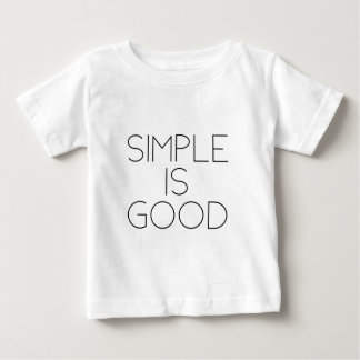 Simple is good baby T-Shirt