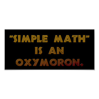 Simple Math is an Oxymoron Poster