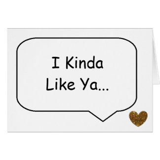 "Simple Romance Card, ""I Kinda Like Ya... Alot."" Card"