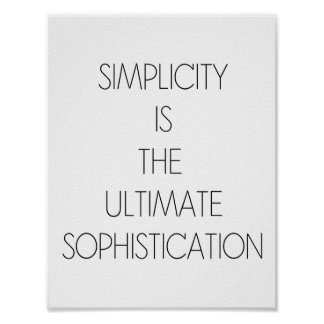 SIMPLICITY IS THE ULTIMATE SOPHISTICATION POSTER