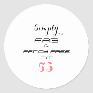 Simply FAB & FANCY FREE at 53 - Classic Round Sticker