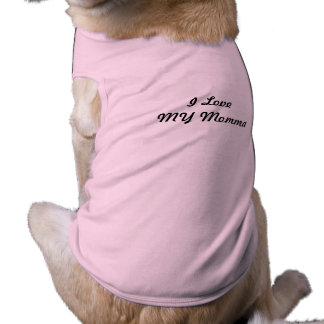 Simply pink dog outfit that says I Love MY Momma! Shirt
