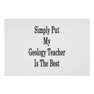 Simply Put My Geology Teacher Is The Best Poster