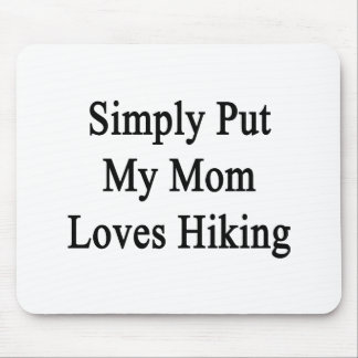 Simply Put My Mom Loves Hiking Mousepad