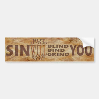 Sin will Blind you Bumper Sticker