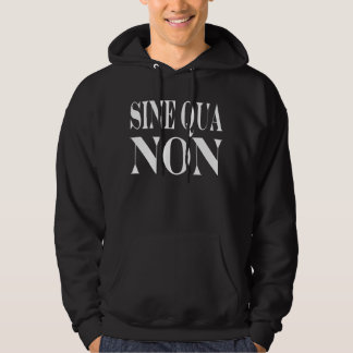Sine Qua Non Famous Latin Quote: Words to live By Hoodie