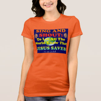 Sing And Shout Praises To The Lord, All The World! T-Shirt