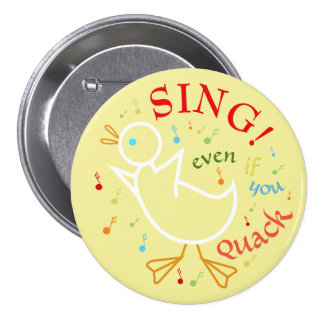 Sing Even If You Quack 3 Inch Round Button