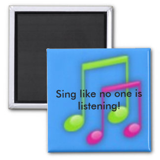 Sing like no one is listening! magnet