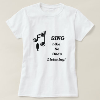 Sing ... Like No One's Listening! T-Shirt