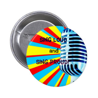 Sing Loud and Sing Proud! 2 Inch Round Button