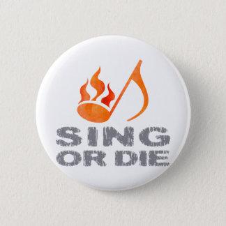 Sing or Die 2 Inch Round Button