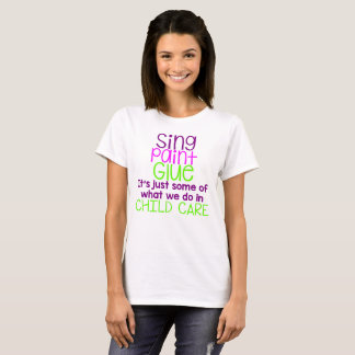 Sing Paint Glue in Child Care T-Shirt