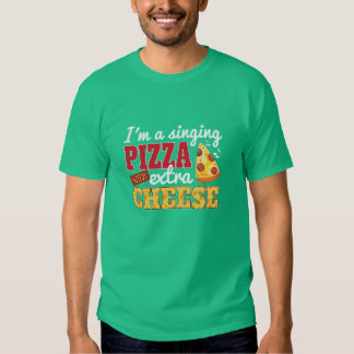Singing Pizza w/ Extra Cheese T Shirt