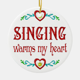 Singing Warms My Heart Ceramic Ornament