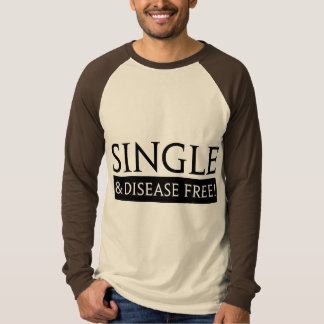 Single And Disease Free! T-Shirt