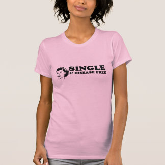 Single and Disease Free T-Shirt