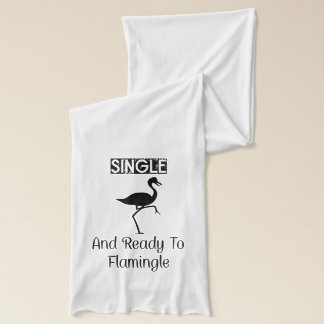 Single And Ready To Flamingle Scarf