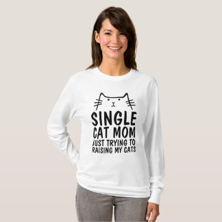 SINGLE CAT MOM TRYING TO RAISE MY CATS T-Shirts