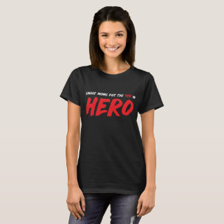 Single Moms put the Her in Hero Appreciation T-Shirt