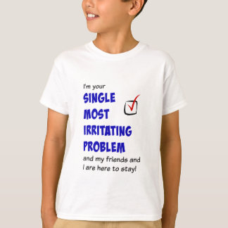 Single Most Irritating Problem T-Shirt