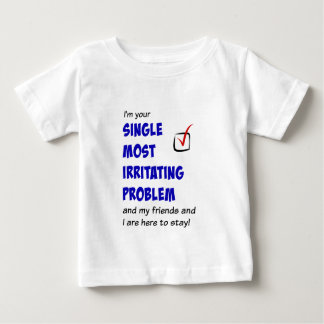 Single Most Irritating Problem t-shirts