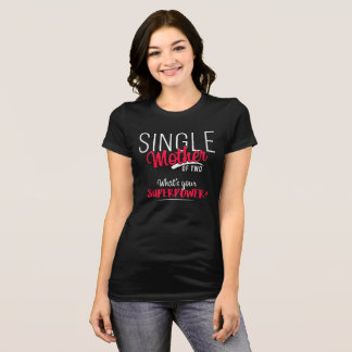 Single Mother of Two T-Shirt
