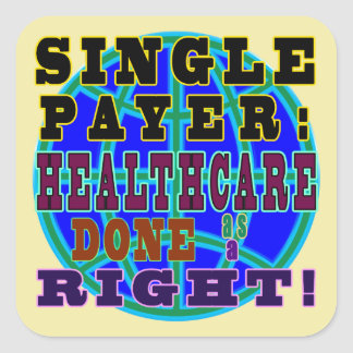 Single Payer: Healthcare done as a Right! Square Sticker