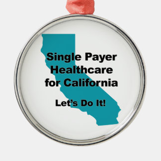 Single Payer Healthcare for California Metal Ornament