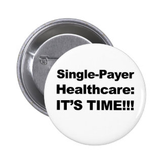 Single Payer Healthcare - It's Time! 2 Inch Round Button