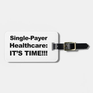 Single Payer Healthcare - It's Time! Bag Tag