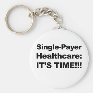 Single Payer Healthcare - It's Time! Keychain