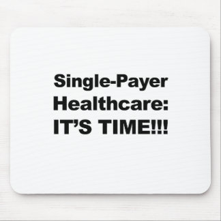 Single Payer Healthcare - It's Time! Mouse Pad