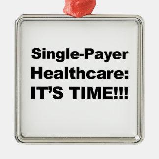 Single Payer Healthcare - It's Time! Silver-Colored Square Ornament