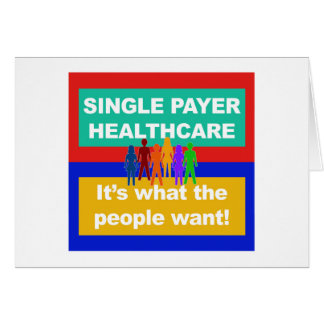 Single Payer Healthcare—It's What the People Want Card