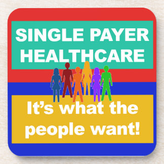 Single Payer Healthcare—It's What the People Want Coaster