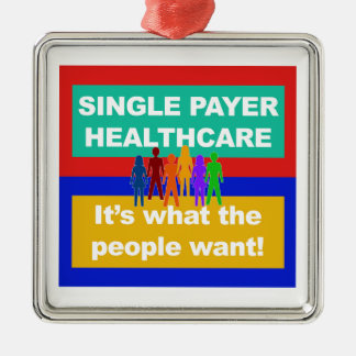 Single Payer Healthcare—It's What the People Want Silver-Colored Square Ornament