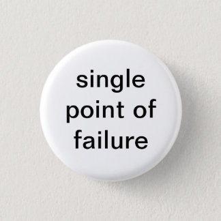 Single Point of Failure 1 Inch Round Button