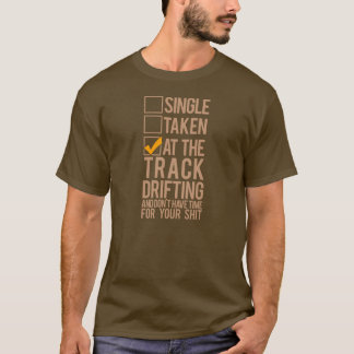 Single Taken - At the Track Drifting T-Shirt