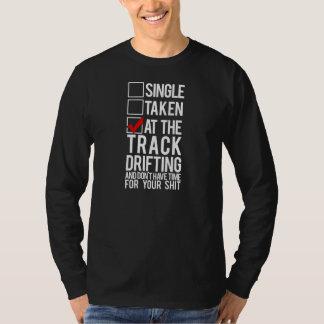 Single Taken At the Track Drifting T-Shirt