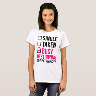 SINGLE TAKEN BUSY DESTROYING THE PATRIARCHY T-Shirt