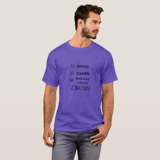 Single taken relationship Shirt- Fully Customized T-Shirt