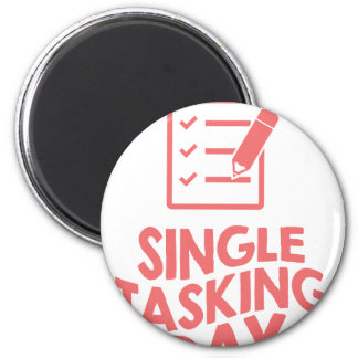 Single Tasking Day - Appreciation Day 2 Inch Round Magnet