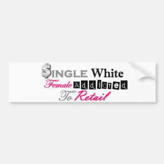 Single White Female Addicted To Retail Bumper Sticker