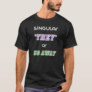 singular they or go away - black T-Shirt