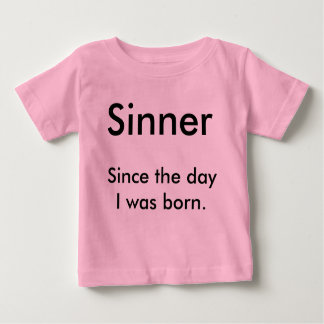 Sinner, Since the day I was born. Baby T-Shirt