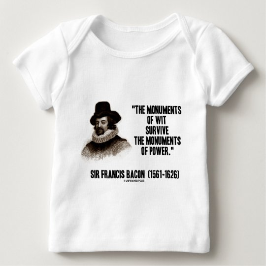Sir Francis Bacon Monuments Of Wit Of Power Quote Baby T-Shirt