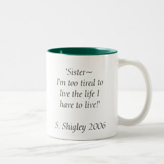 'Sister~ I'm too tired to live the life I have ... Two-Tone Coffee Mug